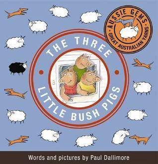 The Three Little Bush Pigs  by  Paul Dallimore