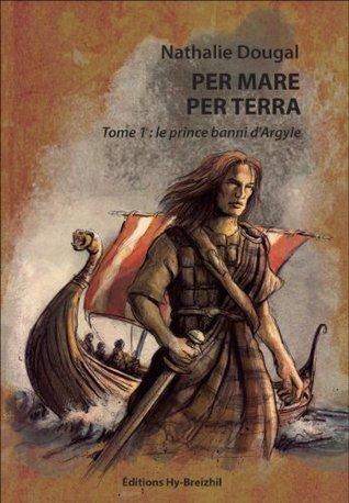 Le prince banni dArgyle (Per Mare Per Terra, #1) Nathalie Dougal