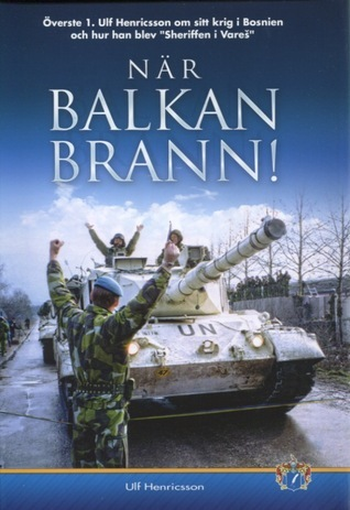 När Balkan brann! Ulf Henricsson