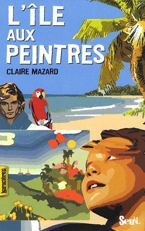 L'Ile aux peintres  by  Claire Mazard