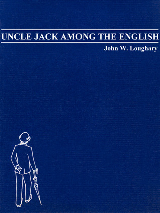Uncle Jack Among the English John W. Loughary