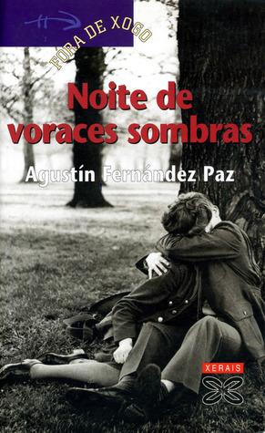 Noite de voraces sombras  by  Agustín Fernández Paz