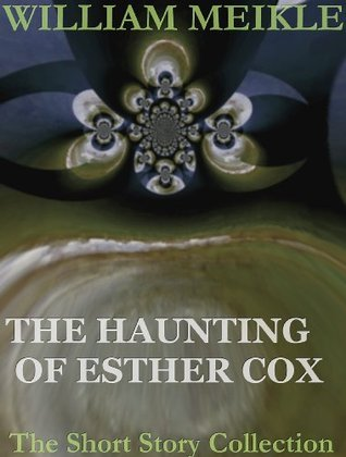 The Haunting of Esther Cox  by  William Meikle