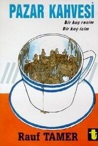 Pazar Kahvesi Bir Kaç Resim Bir Kaç İsim  by  Rauf Tamer