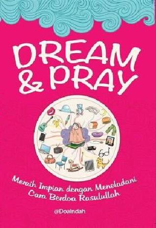 Dream & Pray, Meraih Impian dengan Meneladani Cara Berdoa Rasulullah @DoaIndah