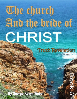 The Church And The Bride Of Christ (Book 6)  by  George Kevyn Weber