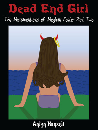 Dead End Girl  The Misadventures of Meghan Foster Part Two Anlyn Hansell