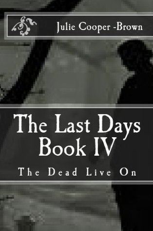 The Dead Live On (The Last Days, #4)  by  Julie Cooper Brown
