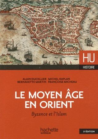 Le Moyen Age en Orient - Byzance et lIslam  by  Alain Ducellier