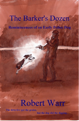 The Barkers Dozen - Reminiscences of an Early Police Dog  by  Robert Warr