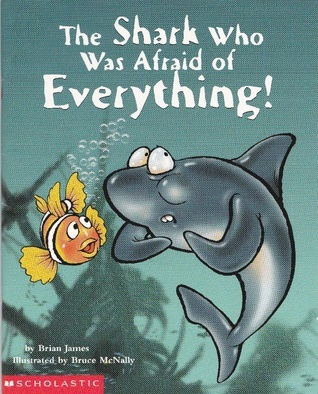 The Shark Who Was Afraid of Everything Brian James