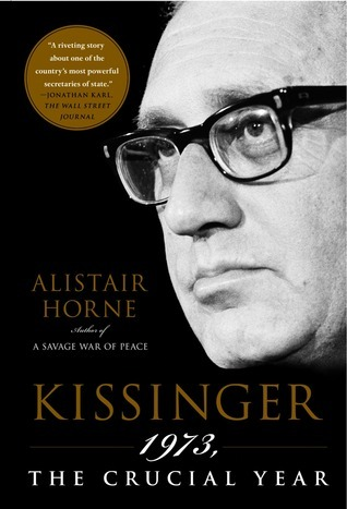 Kissinger: 1973, the Crucial Year  by  Alistair Horne