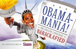 Obamamania!: The English Language, Barackafied  by  Editors of Slate
