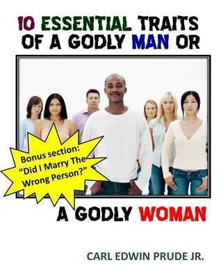 10 Essential Traits of a Godly Man and a Godly Woman  by  Carl Prude  Jr.