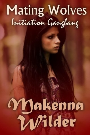Initiation Gangbang (Mating Wolves #1)  by  Makenna Wilder