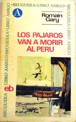 Los pájaros van a morir al Perú Romain Gary