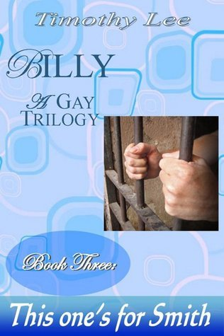 This Ones For Smith: Billy: A Gay Trilogy - Book Three  by  Timothy Lee