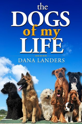 The Dogs Of My Life  by  Dana Landers