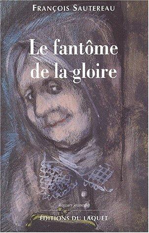 Le Fantôme De La Gloire François Sautereau