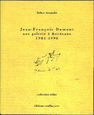 Jean-Francois Dumont, Une Galerie a Bordeaux, 1984-1998  by  Jean-François Dumont