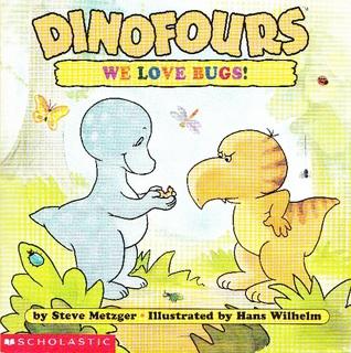 Dinofours: We Love Bugs! Steve Metzger