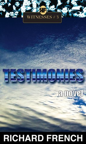Testimonies (Witnesses, #3)  by  Richard   French