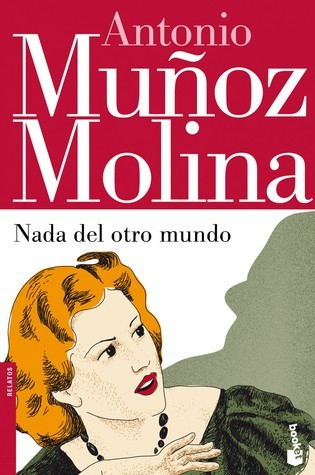 Nada del otro mundo Antonio Muñoz Molina