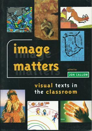 Image Matters: Visual Texts in the Classroom Jon Callow