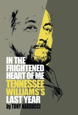 In the Frightened Heart of Me: Tennessee Williamss Last Year  by  Tony Narducci