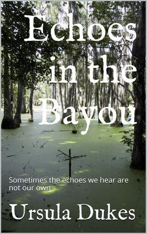 Echoes in the Bayou Ursula Dukes