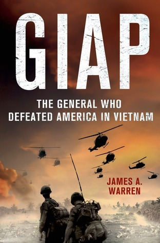 Giap: The General Who Defeated America in Vietnam  by  James A. Warren