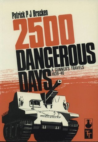 2500 Dangerous Days: A Gunners Travels 1939-1946  by  Patrick P. J. Bracken