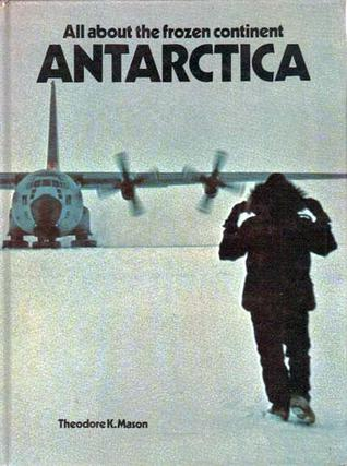 All About The Frozen Continent Antarctica Theodore K. Mason