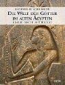 Die Welt Der Götter Im Alten ÃGypten. Glaube   Macht   Mythologie Richard H. Wilkinson