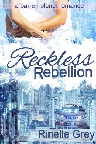 Reckless Rebellion (Barren Planet, #2)  by  Rinelle Grey