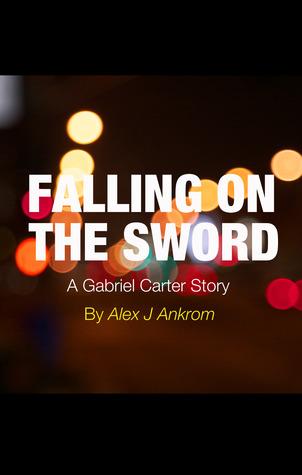 Falling On The Sword  by  Alex J. Ankrom