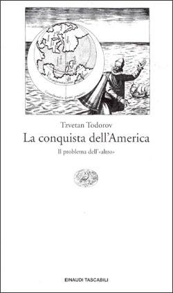 La conquista dellAmerica. Il problema dell«altro» Tzvetan Todorov