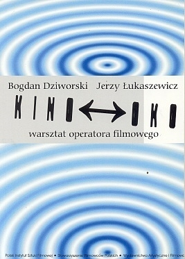 Kino - Oko. Warsztat operatora filmowego Bogdan Dziworski