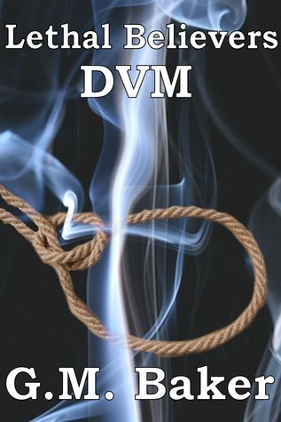 Lethal Believers: DVM G. Mitchell Baker