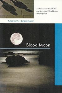 Blood Moon: An Inspector Hal Challis and Sergeant Ellen Destry Investigation Garry Disher