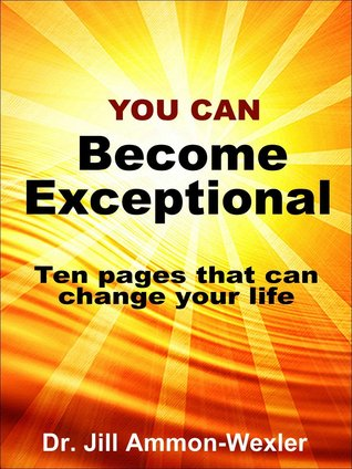 You Can BECOME EXCEPTIONAL: 10 Pages That Can Change Your Life  by  Jill Ammon-Wexler