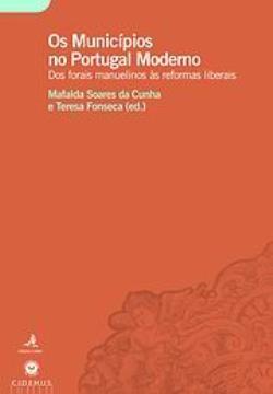 Os Municípios no Portugal Moderno: dos Forais Manuelinos às Reformas Liberais Mafalda Soares da Cunha