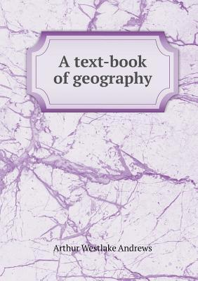 A Text-Book of Geography  by  Arthur Westlake Andrews