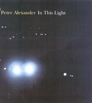 Peter Alexander: In This Light Dave Hickey