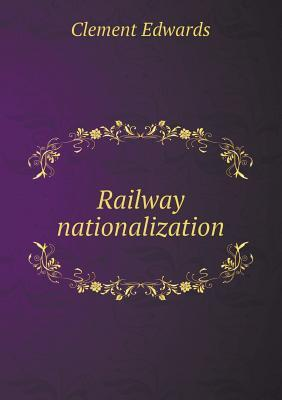 Railway Nationalization  by  Clement Edwards