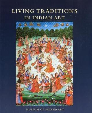 Living Traditions in Indian Art: Collection of the Museum of Sacred Art, Belgium  by  Martin Gurvich