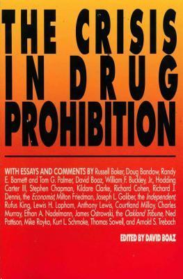 The Crisis in Drug Prohibition  by  David Boaz
