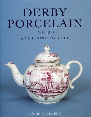 Derby Porcelain: 1748-1848: An Illustrated Guide  by  John Twitchett