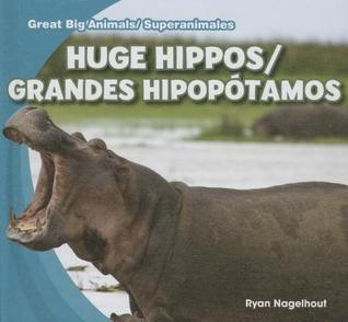 Huge Hippos/Grandes Hipoptamos Ryan Nagelhout