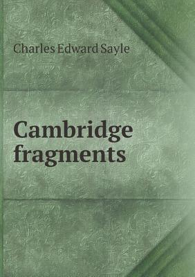 Cambridge Fragments  by  Charles Edward Sayle